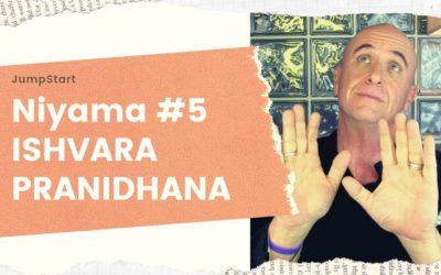 JumpStart – Niyama #5 – ISHVARA PRANIDHANA