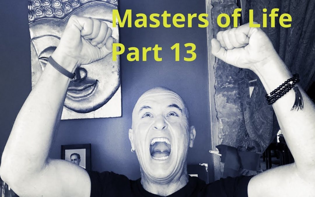 Masters of  Life – Part 13