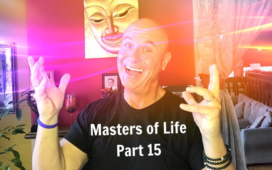 Masters of Life – Part 15
