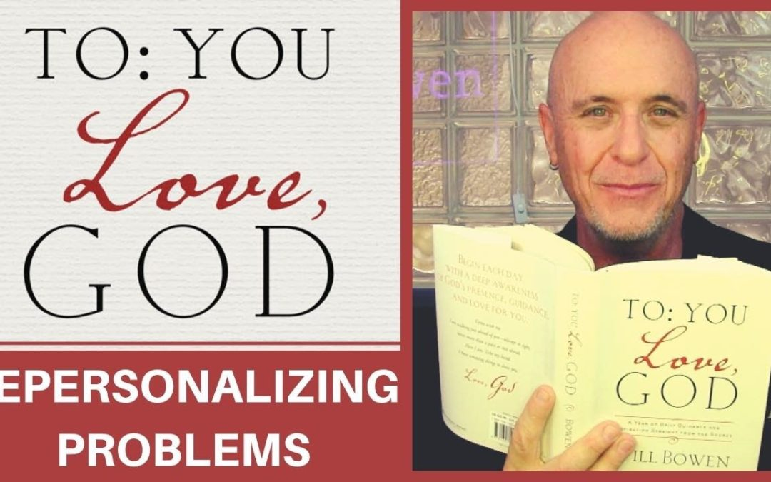 To You; Love God Tuesday – Depersonalizing Problems