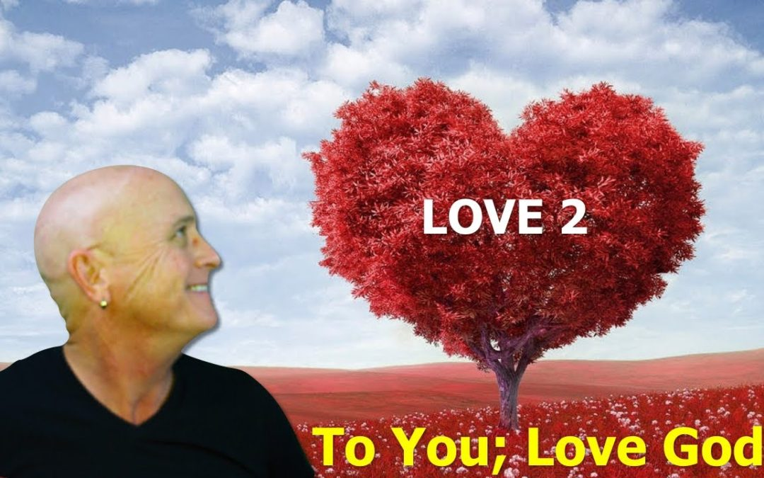 To You; Love God Tuesday – Love Part 2